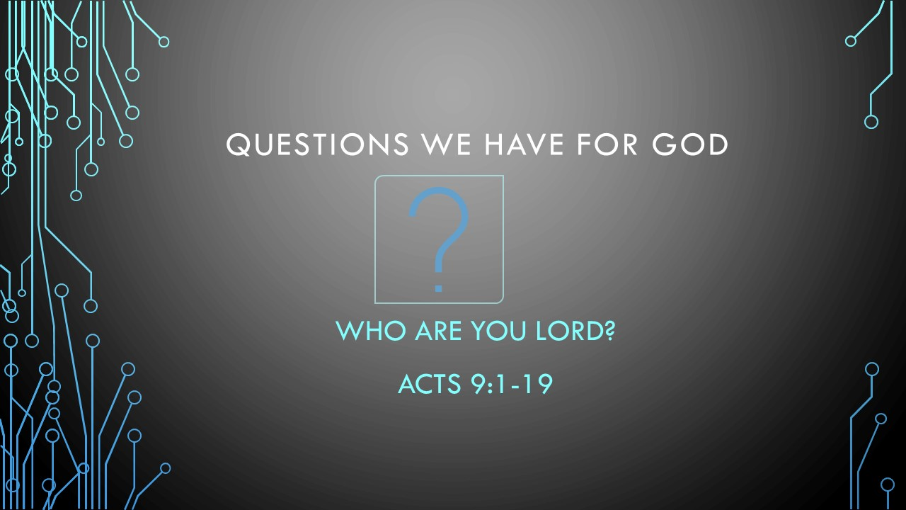 Who Are You Lord? - Questions We Have For GodPastor Wes HillActs 9:1-19