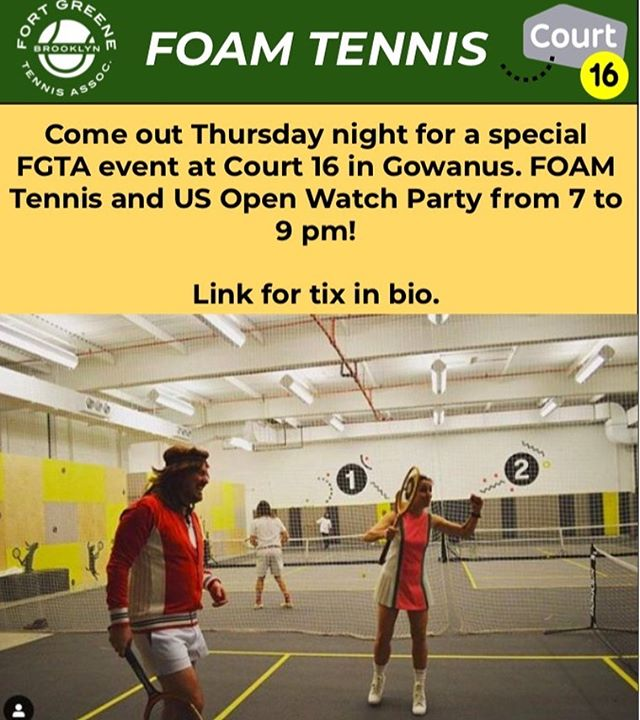 Join us for a joint FGTA and Court 16 Foam Tennis Event this Thursday, September 5th, 7pm - 9pm at Court 16 in BK! The US Open Women's Semifinals will also be shown. $25 per person. Register via events page on fortgreenetennis.org.