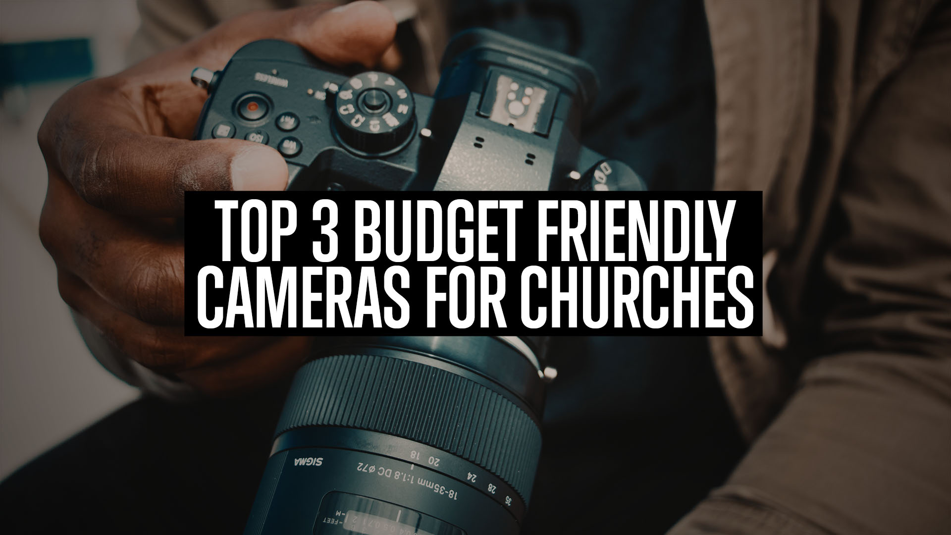 Top 3 Budget Friendly Cameras for Churches