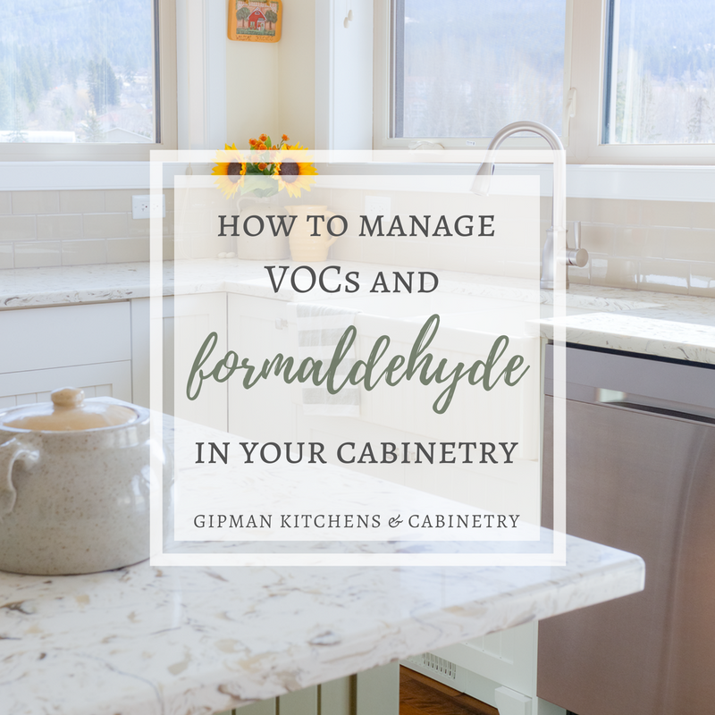 How To Manage Vocs And Formaldehyde In Your Cabinetry Gipman Kitchens Cabinetry