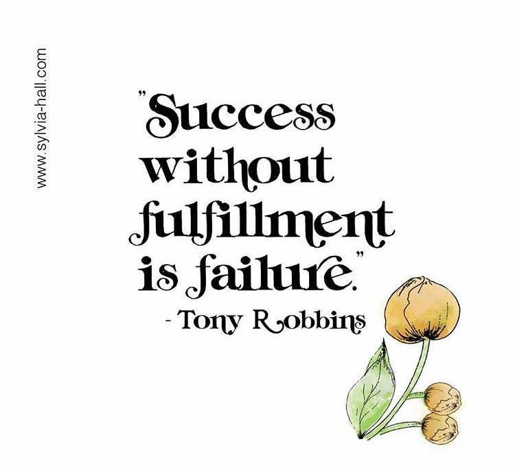 'success without fulfillment is failure.' - tony robbins