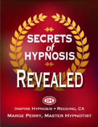 Secrets of hypnosis revealed, by Marge perry, director of inspire hypnosis in redding, ca.
