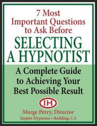7 important questions to ask before selecting a hypnotist, by marge perry, director of inspire hypnosis in redding,california.