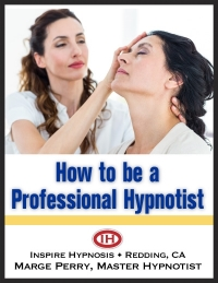 how to be a professional hypnotist, by Marge Perry, director of Inspire hypnosis in redding, california.
