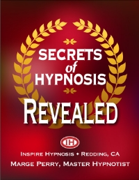 secrets of hypnosis revealed, by marge perry, owner of inspire hypnosis in redding, california.