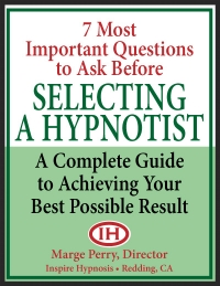 7 most important questions to ask before selecting a hypnotist, by marge perry, owner of inspire hypnosis in redding, ca.