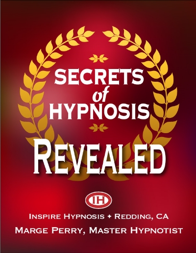 secrets of hypnosis revealed, by marge perry, owner of inspire hypnosis in redding, ca.