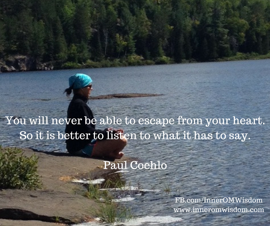 You will never be able to escape from your heart. So it is better to listen to what it has to say.Paul Coehlo.png
