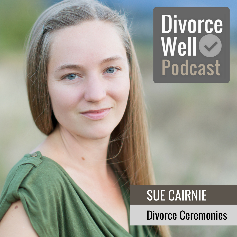 Sue Cairnie on the Divorce Well Podcast about divorce ceremonies