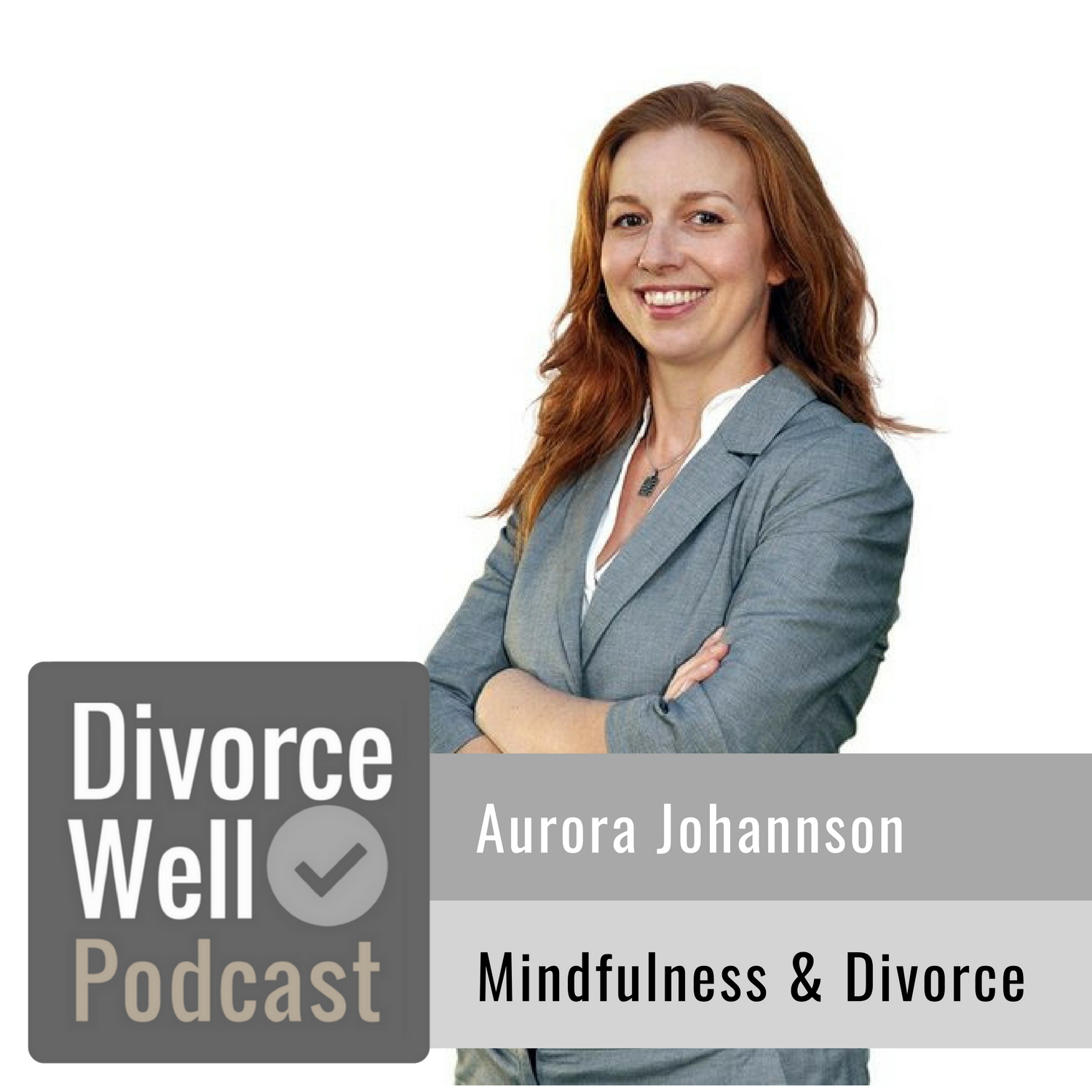 Aurora Johannson on the Divorce Well Podcast about divorce and mindfulness