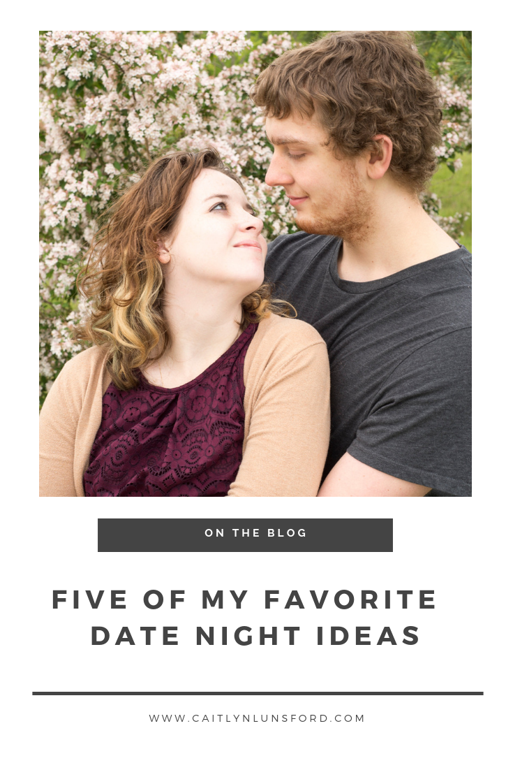 Caitlyn Lunsford - Five of my favorite date night ideas