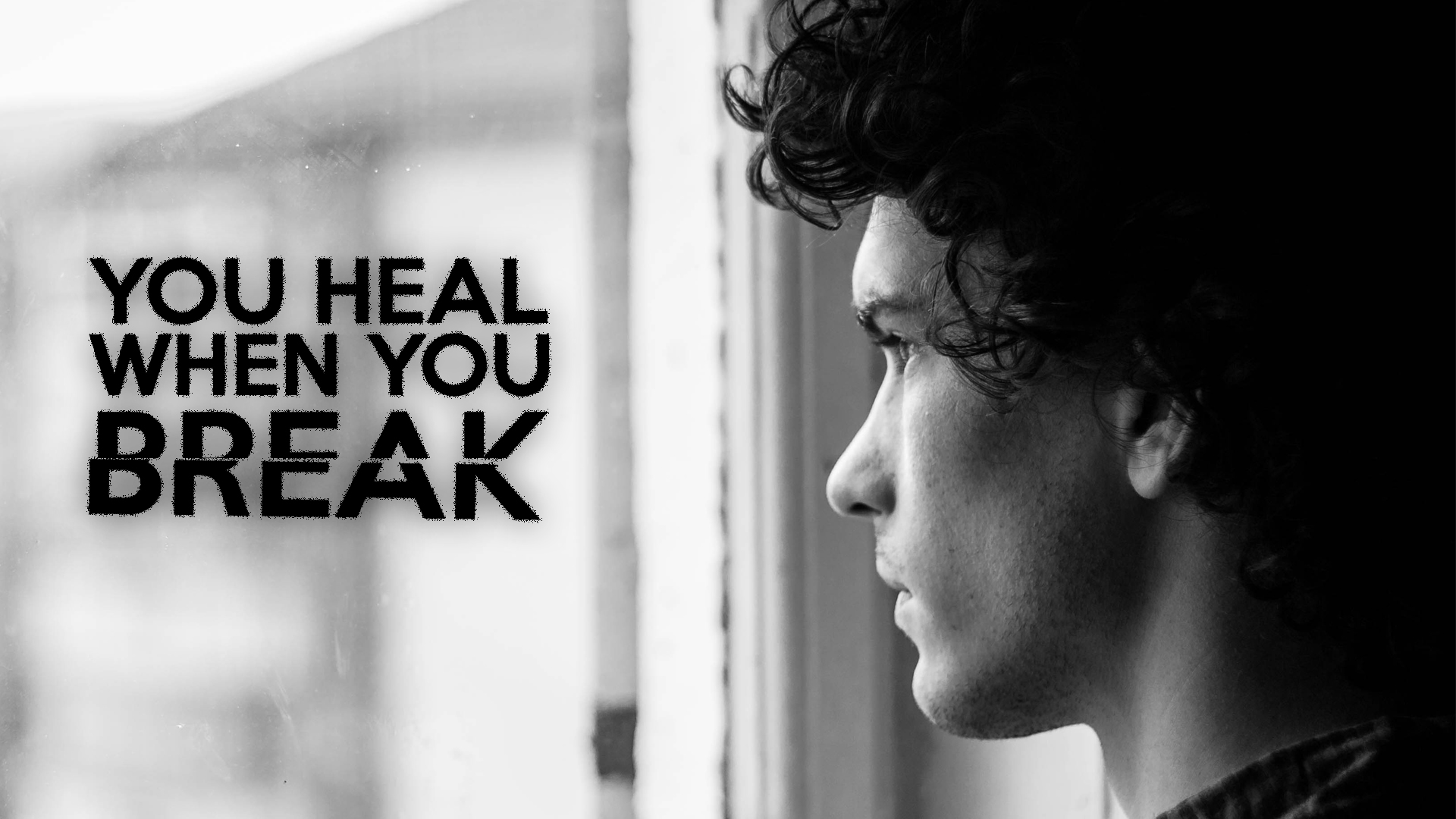 You Heal When You Break