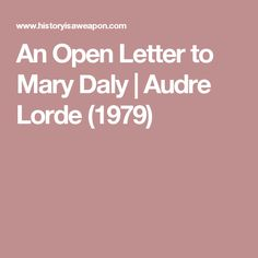 "We recommend reading ""An Open Letter to Mary Daly,"" written by Audre Lorde in 1979."