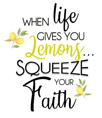 When Life gives you Lemons Squeeze Your Faith.JPG