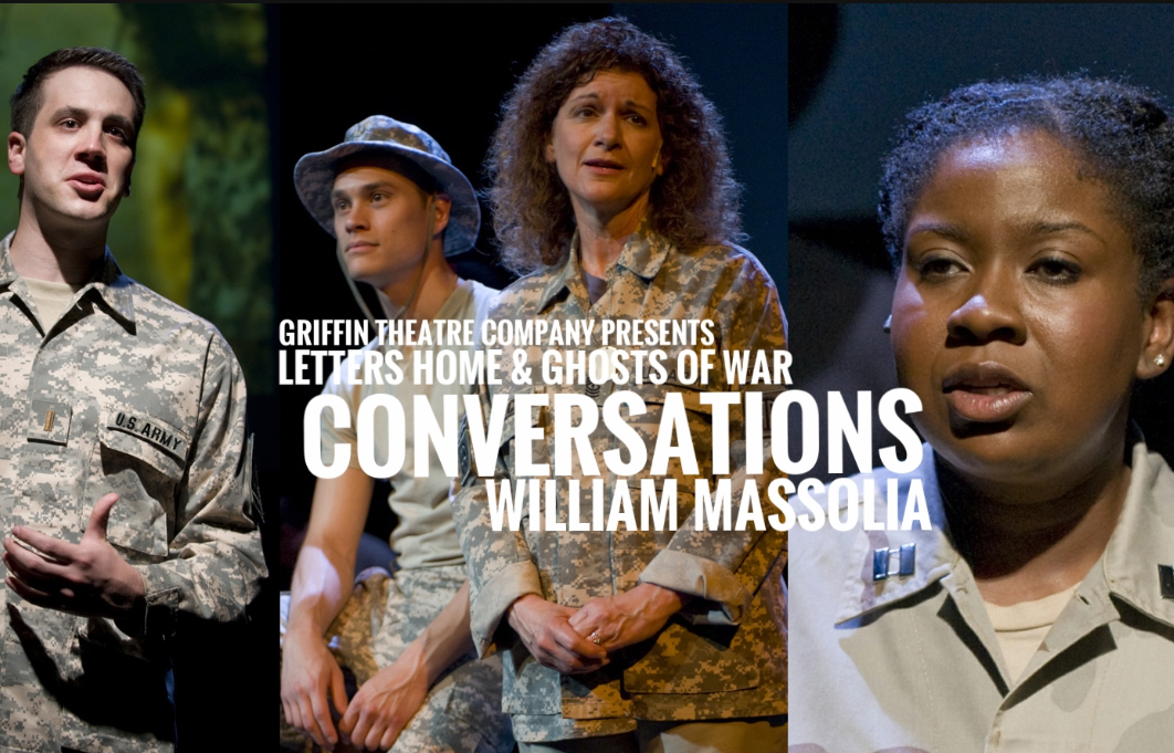 Our CONVERSATION with Griffin Theatre's Founder & Artistic Director William Massolia. LETTERS HOME & GHOSTS OF WAR - The Den Theater April 6th - May 6th.