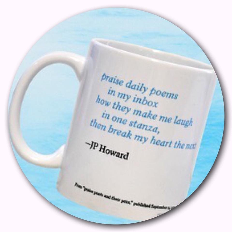 "A few lines of JP Howard's poem ""praise poets and their pens"" was selected by The Academy of American Poets for a  unique mug  available to donors to the poem-a-day program. (2017)"