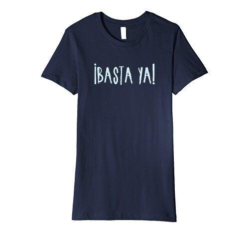 ¡Basta Ya! T-Shirt - Click image to see all T-shirt options