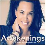Awakenings with Michele Meiche - Living Serendipitously, In The Flow Of Life
