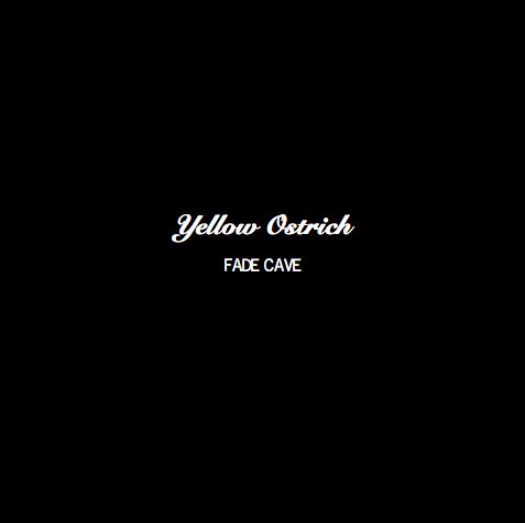 Yellow Ostrich - Fade Cave (2010 EP)