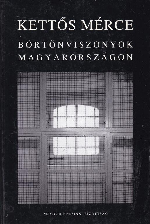 A Magyar Helsinki Bizottság jelentése a magyarországi börtönviszonyokról