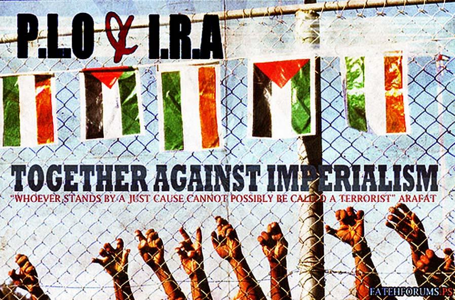 """A Palesztin Felszabadítási Szervezet és az Ír Köztársasági Hadsereg együtt az imperializmus ellen. """"Aki igaz ügy mellett áll, nem nevezhető terroristának"""" Arafat"""