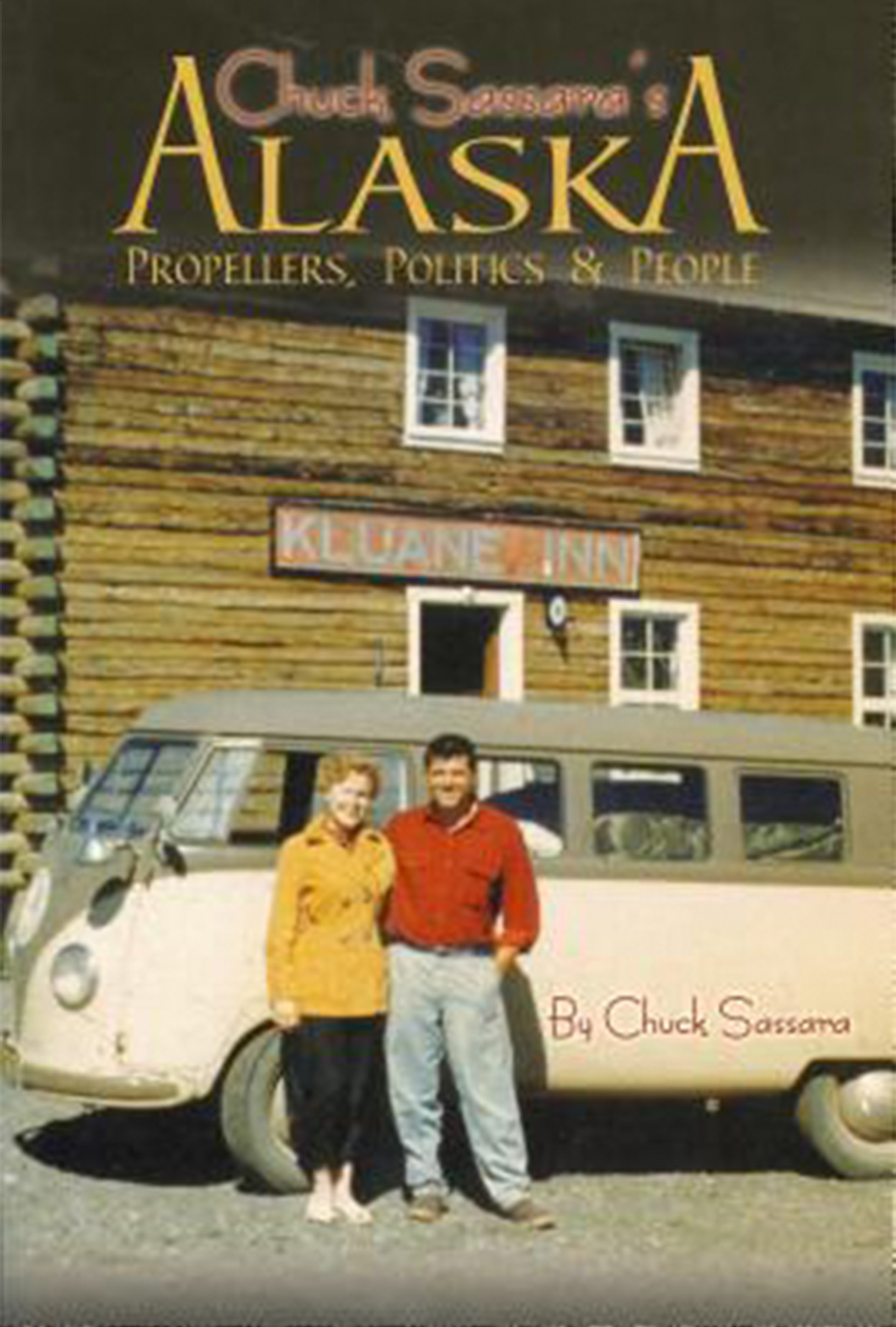 Book cover: Chuck Sassara's Alaska: Propellers, Politics & People