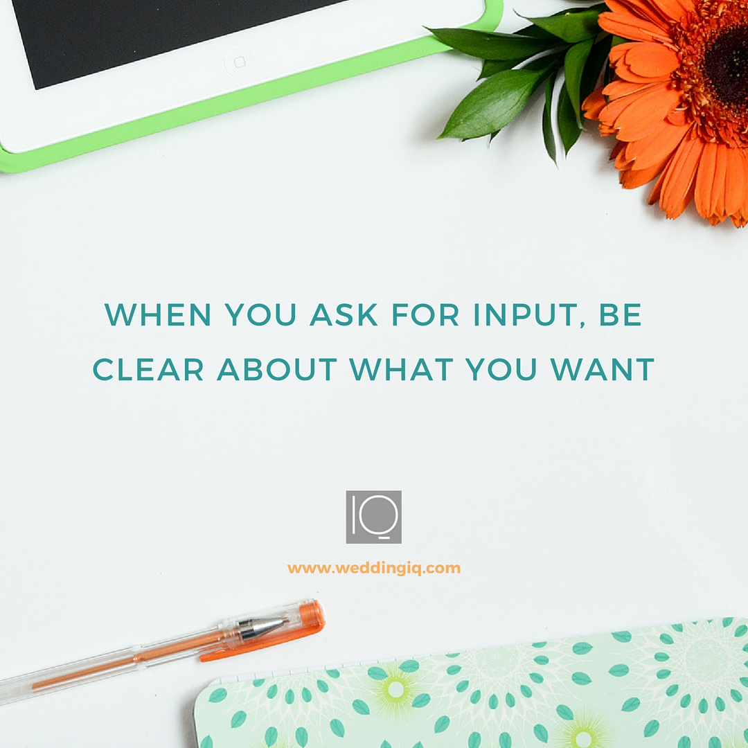 WeddingIQ Blog - When You Ask for Input, Be Clear About What You Want