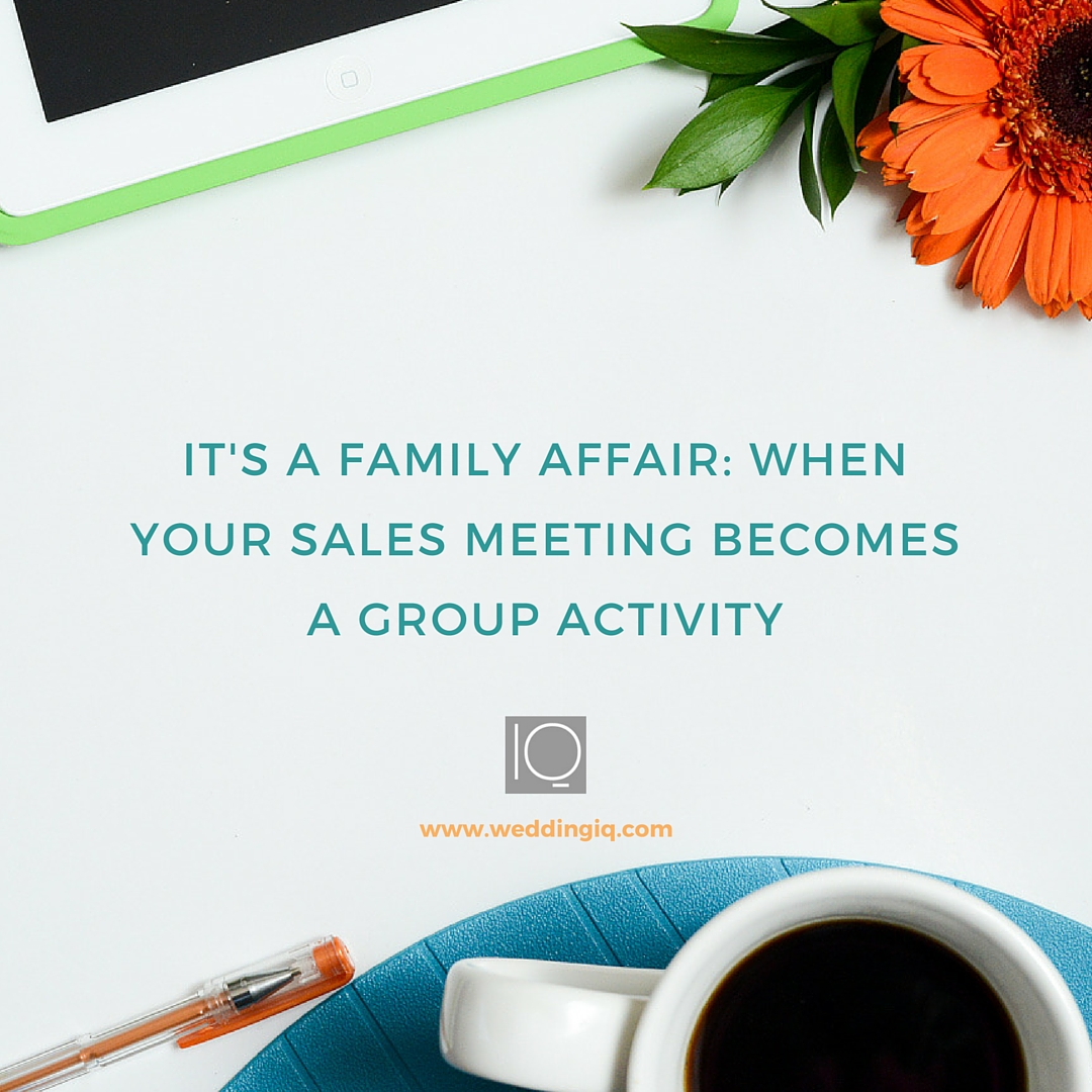 WeddingIQ Blog - It's a Family Affair When Your Sales Meeting Becomes a Group Activity