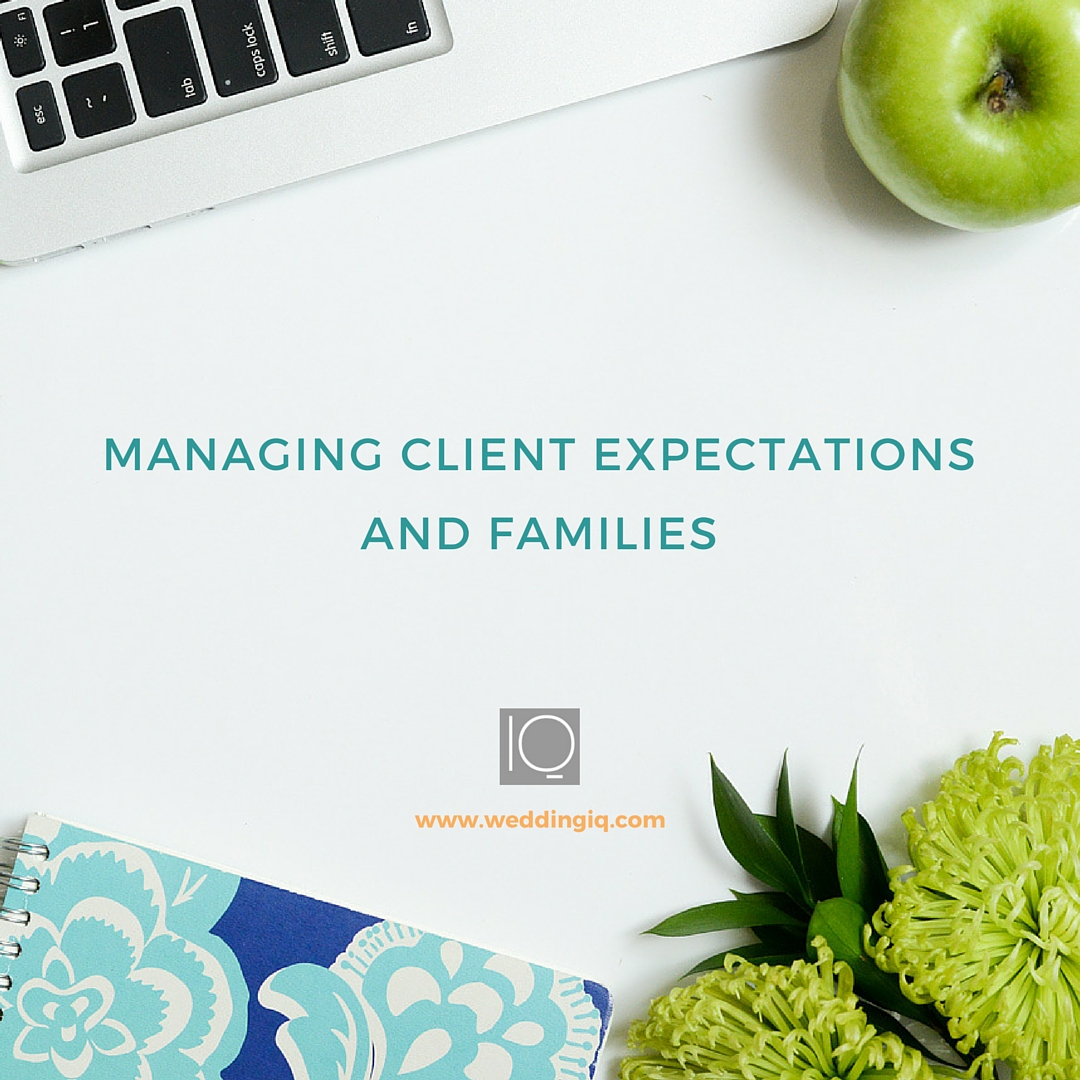 WeddingIQ Blog - Managing Client Expectations and Families