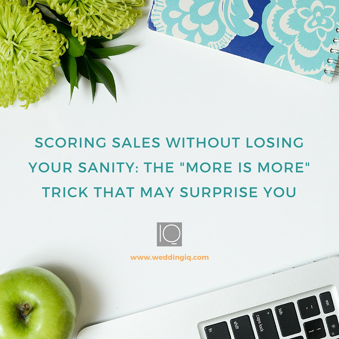 WeddingIQ Blog - Scoring Sales Without Losing Your Sanity The More is More Trick That May Surprise You