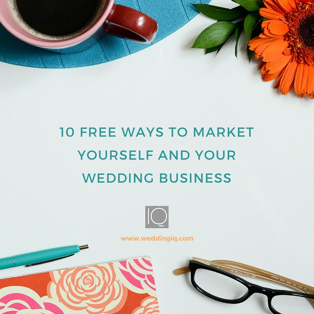 WeddingIQ Blog - 10 Free Ways to Market Yourself and Your Wedding Business