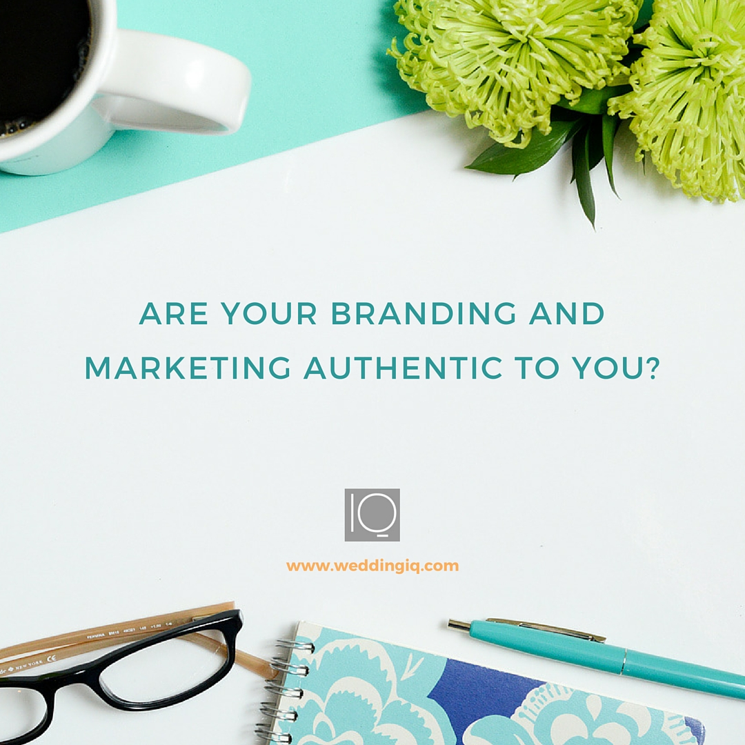 WeddingIQ Blog - Are Your Branding and Marketing Authentic to You?