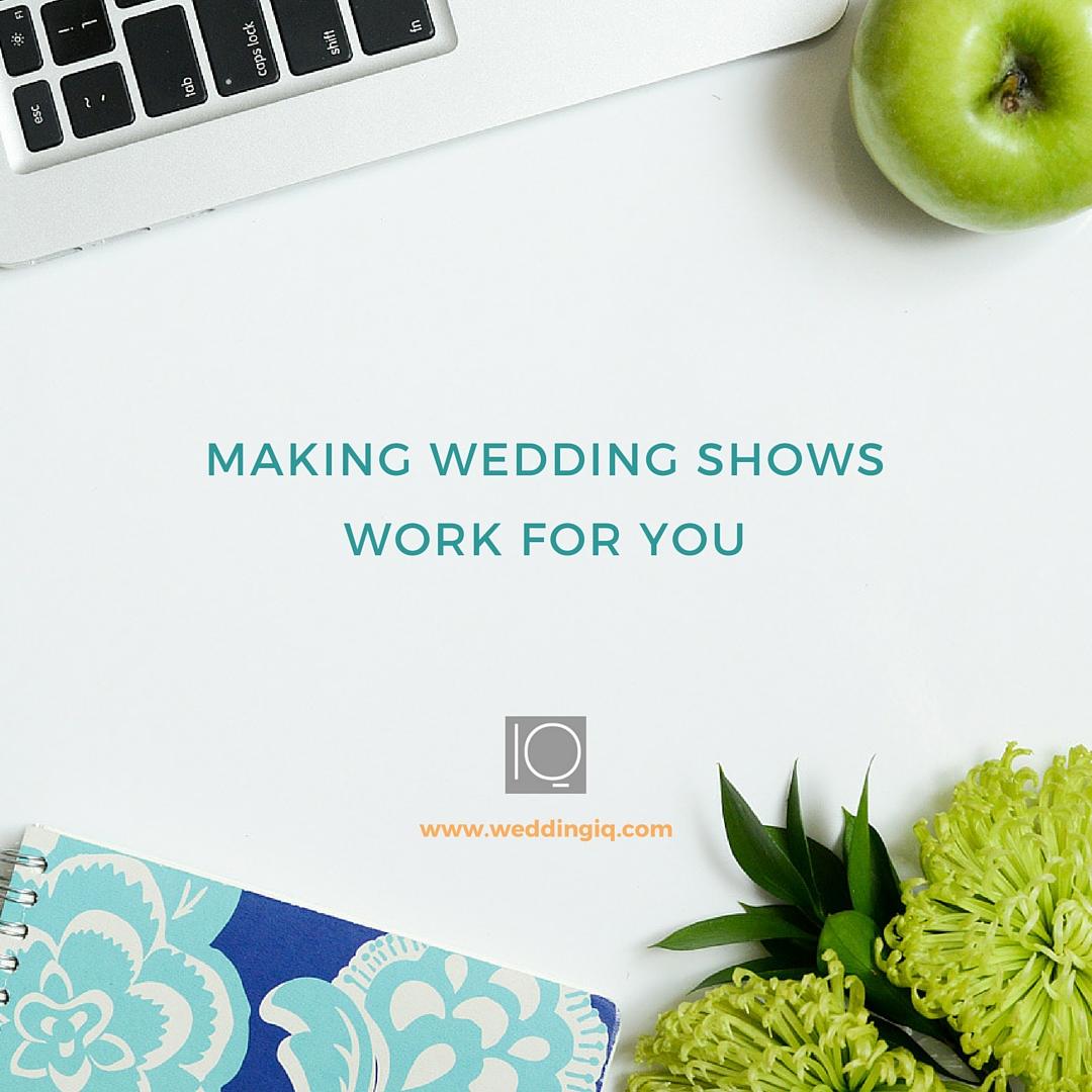 WeddingIQ Blog - Making Wedding Shows Work for You