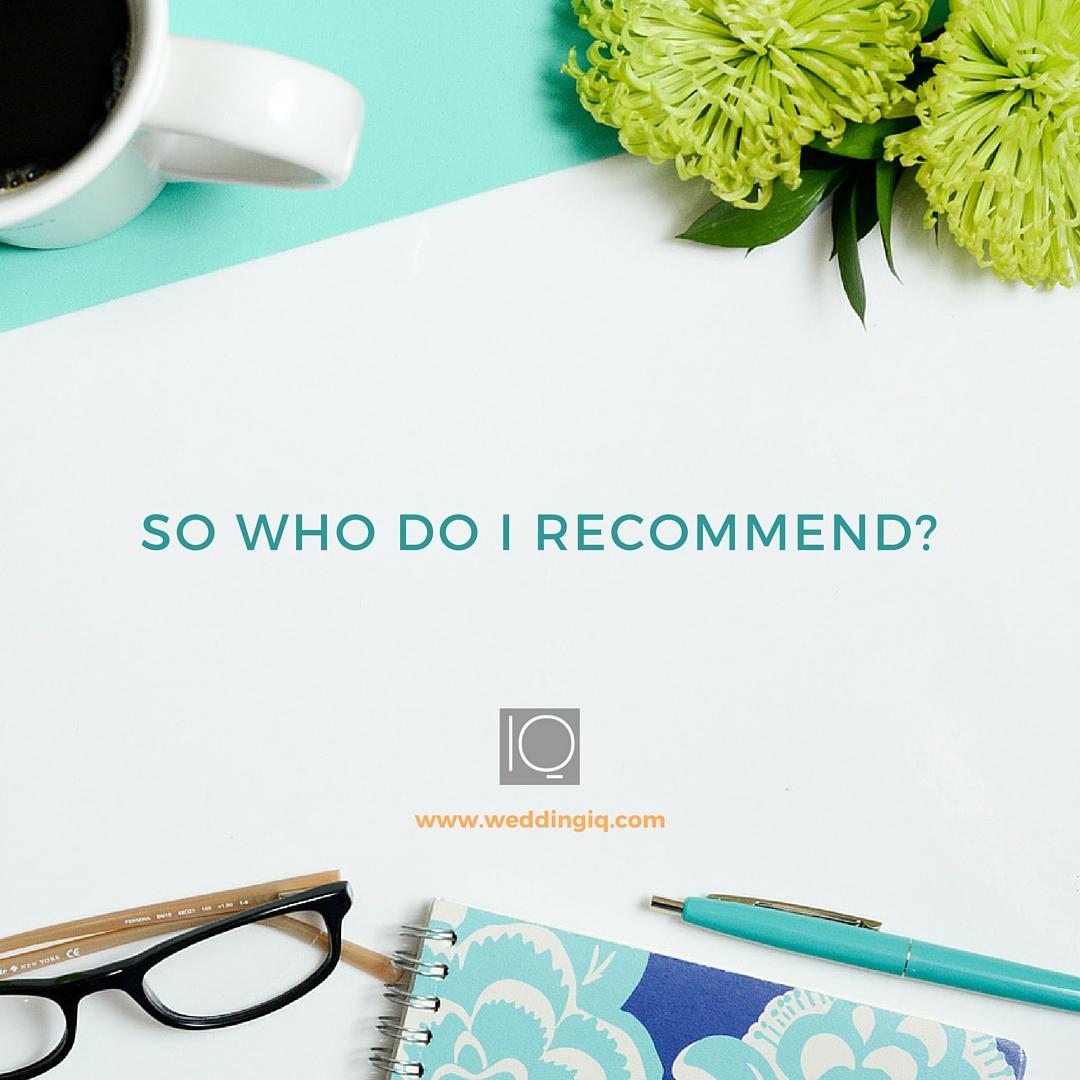 WeddingIQ Blog - So Who Do I Recommend?