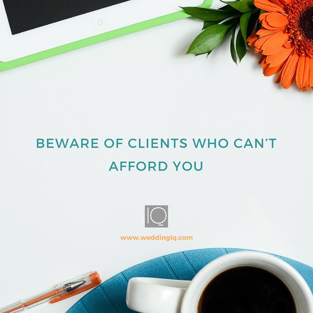 WeddingIQ Blog - Beware of Clients Who Can't Afford You
