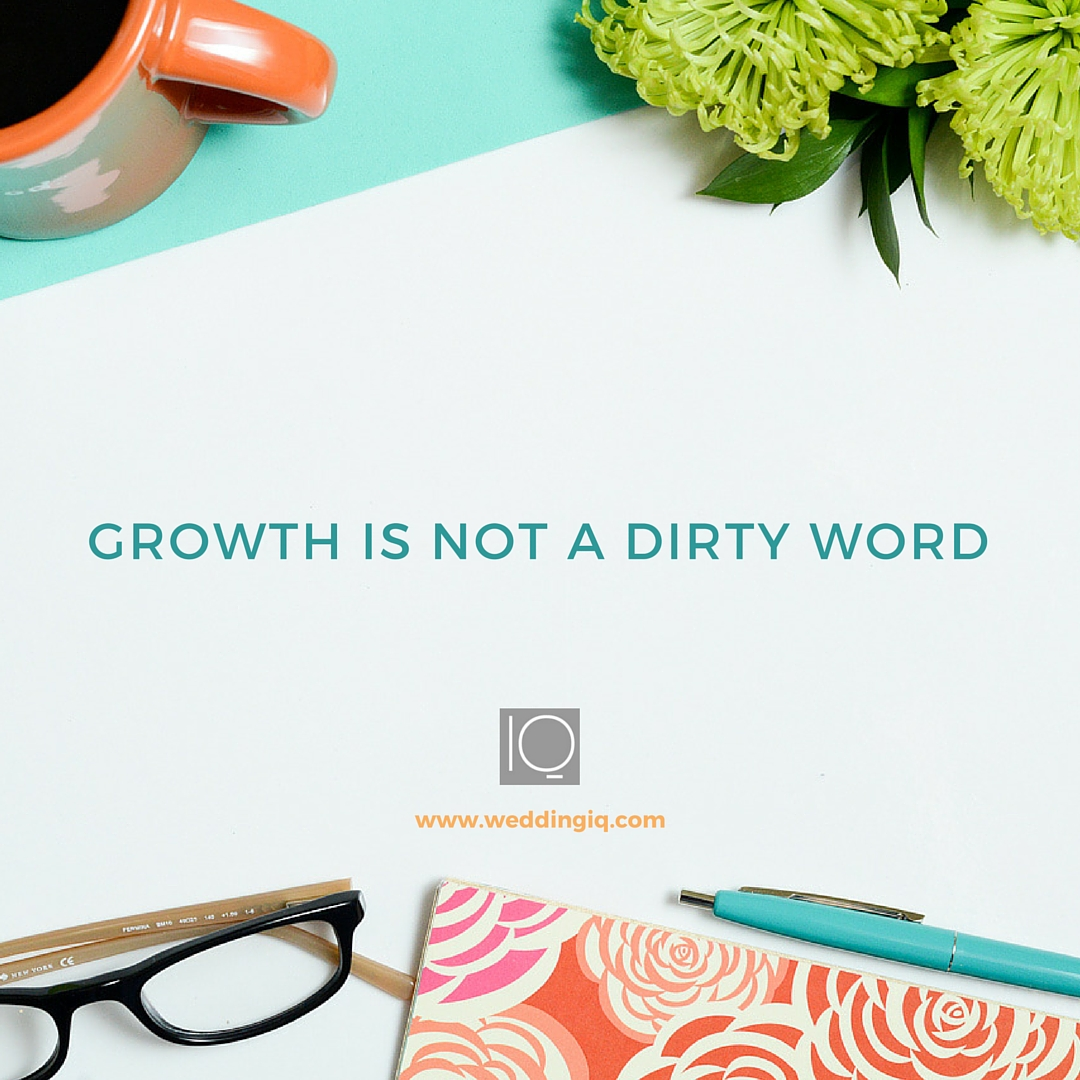 WeddingIQ Blog - Growth is Not a Dirty Word