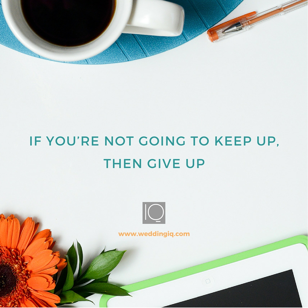 WeddingIQ Blog - If You're Not Going to Keep Up, Then Give Up