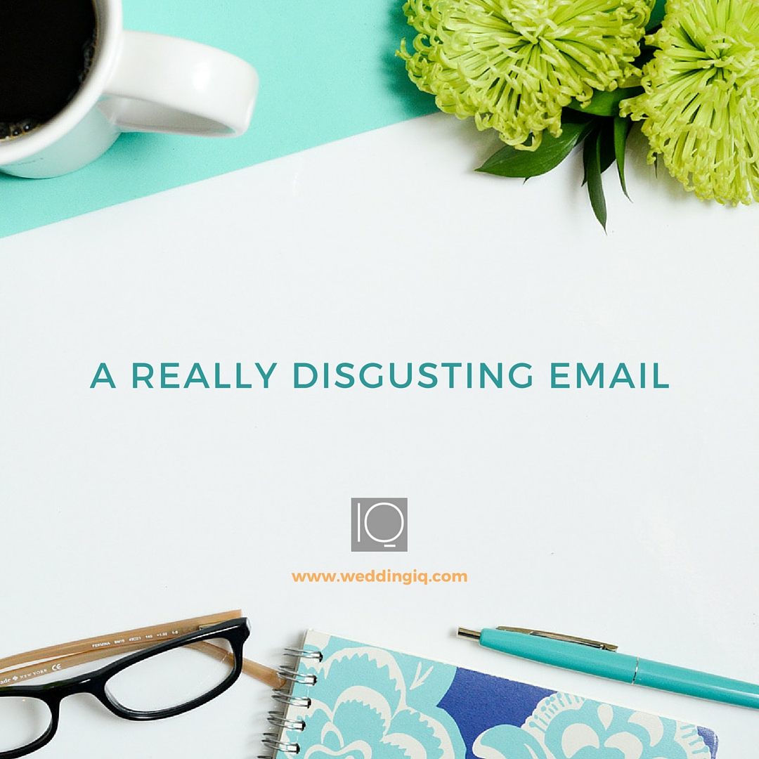 WeddingIQ Blog - A Really Disgusting Email