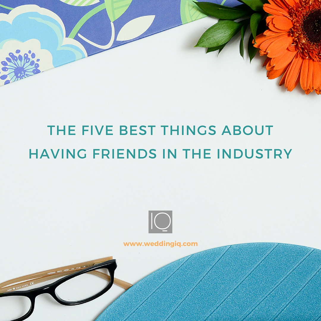 WeddingIQ Blog - Friday Five the 5 Best Things About Having Friends in the Industry