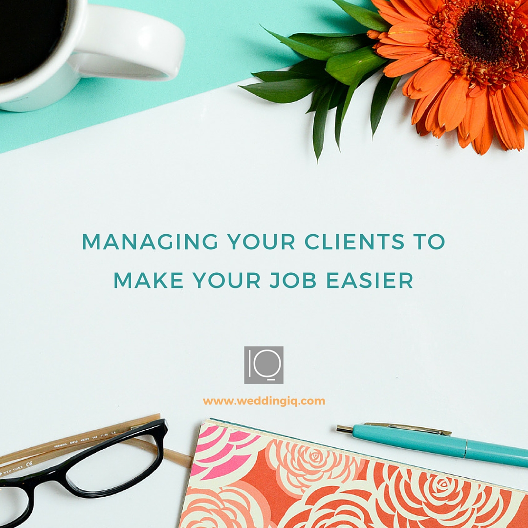 WeddingIQ Blog - Managing Your Clients to Make Your Job Easier