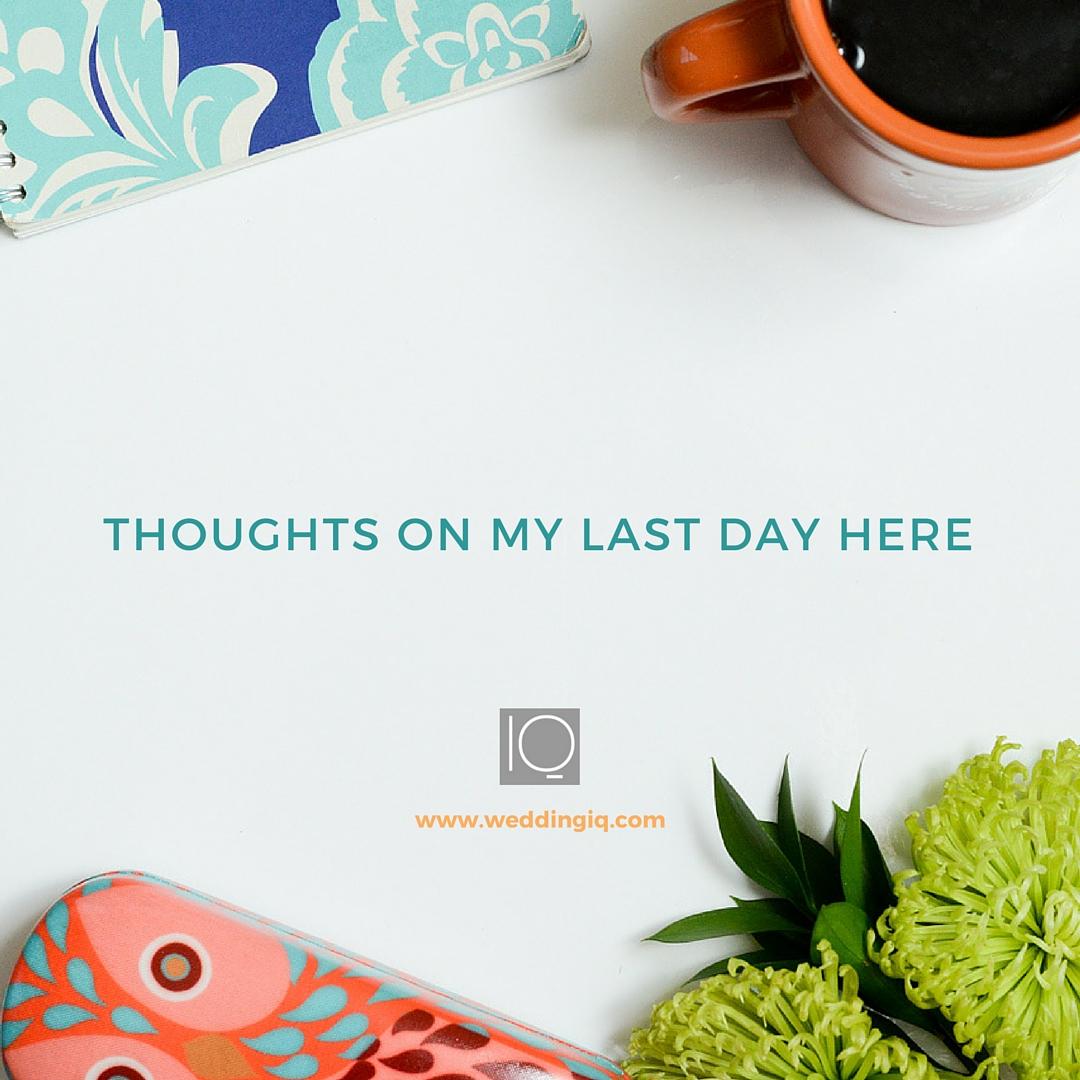 WeddingIQ Blog - Thoughts on My Last Day Here