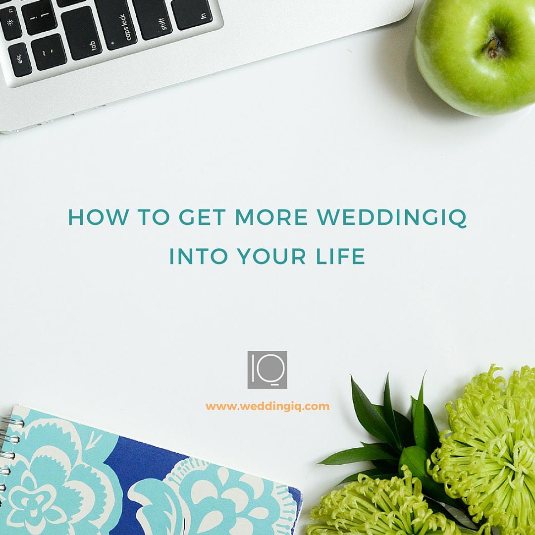 WeddingIQ Blog - Friday Five How to Get More WeddingIQ Into Your Life