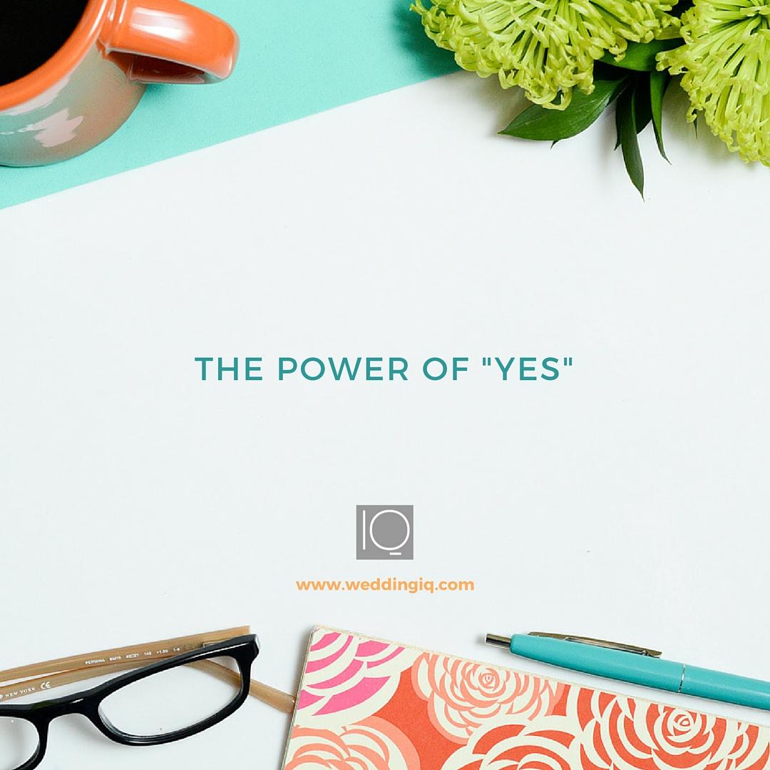 WeddingIQ Blog - The Power of Yes