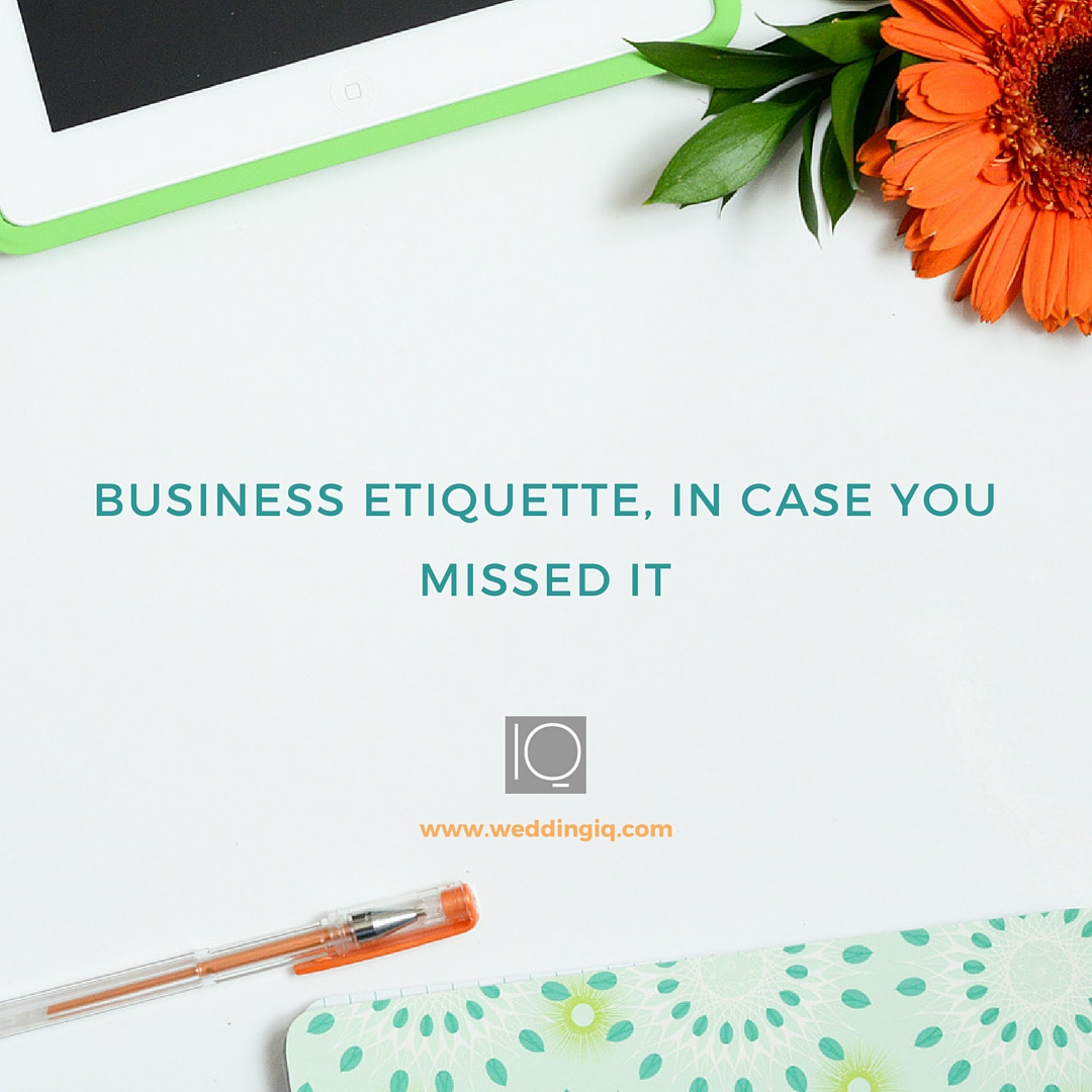 WeddingIQ Blog - Business Etiquette, In Case You Missed It