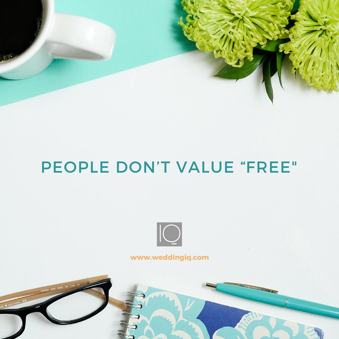 "WeddingIQ Blog - People Don't Value ""Free"""