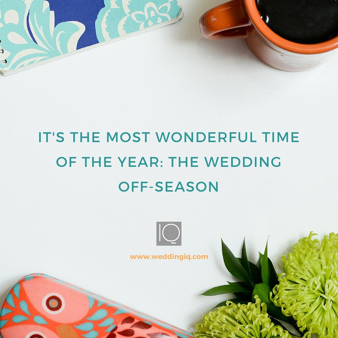 WeddingIQ Blog - It's the Most Wonderful Time of the Year The Wedding Off-Season