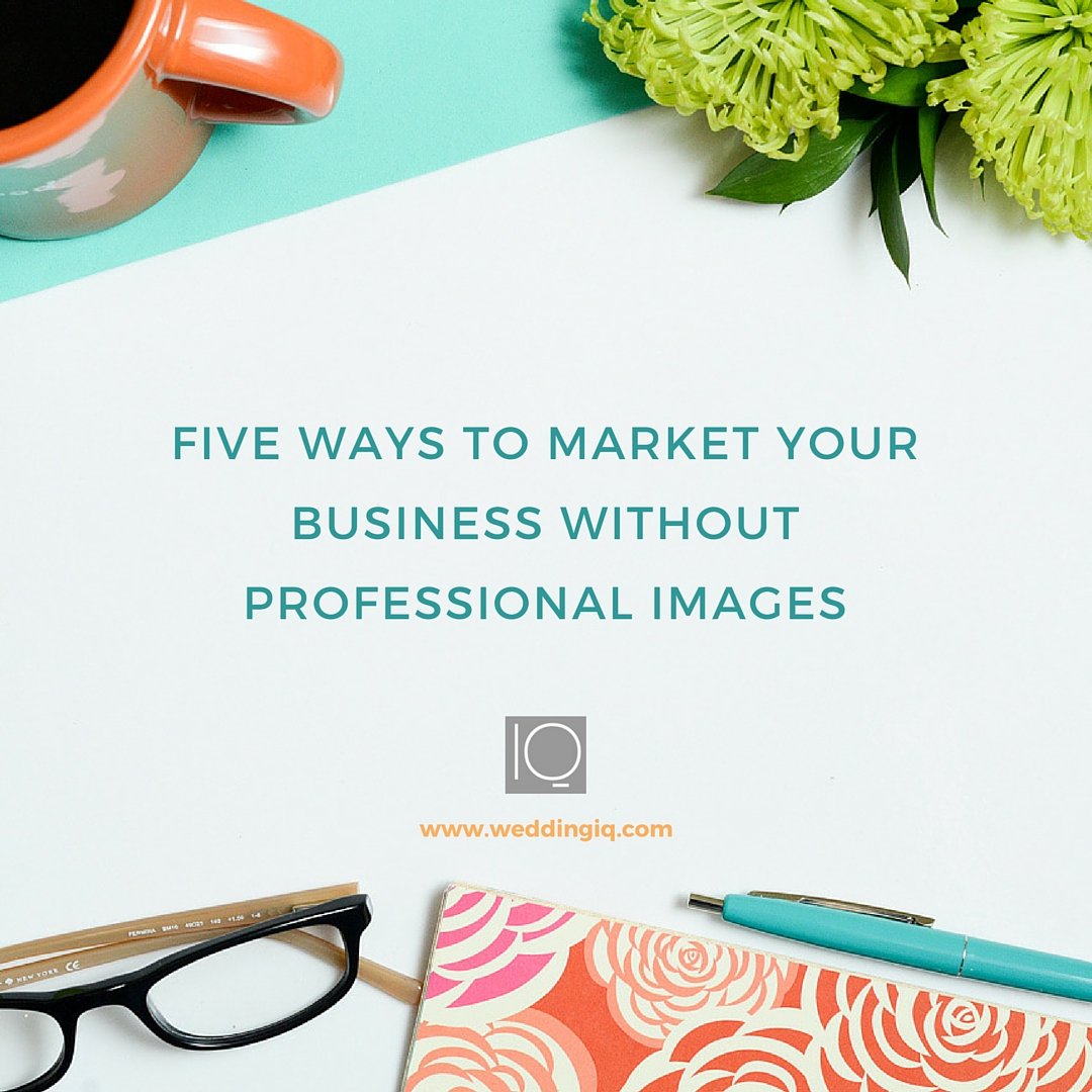 WeddingIQ Blog - Five Ways to Market Your Business Without Professional Images