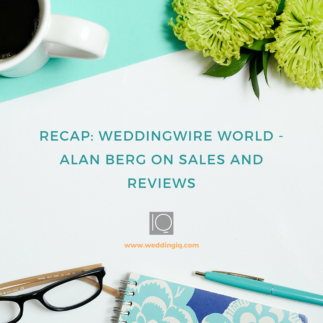 WeddingIQ Blog - Recap: WeddingWire World - Alan Berg on Sales and Reviews