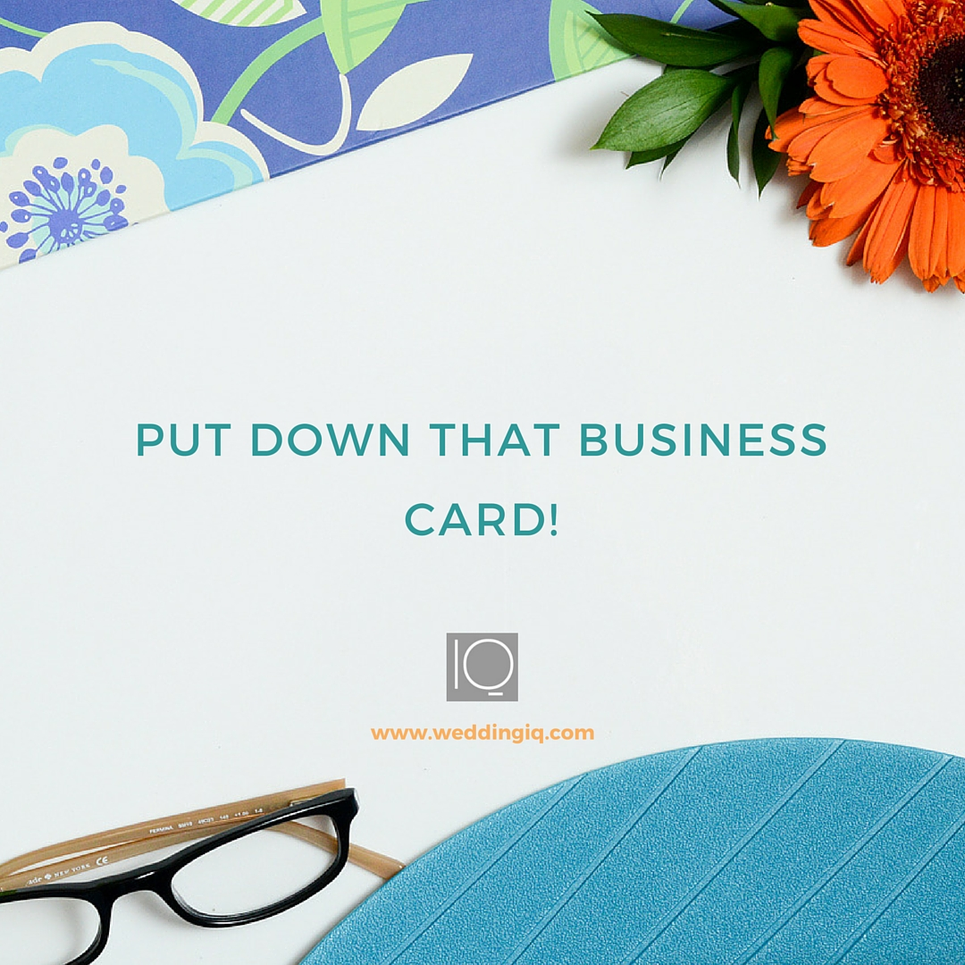 WeddingIQ Blog - Put Down the Business Card!