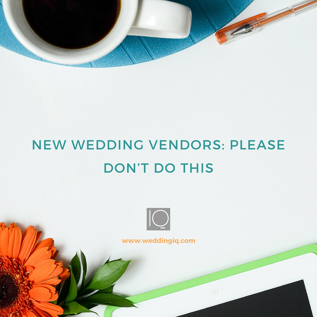 WeddingIQ Blog - New Wedding Vendors: Please Don't Do This